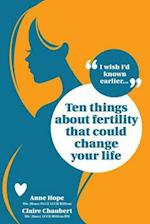 Ten Things About Fertility That Could Change Your Life (I Wish Id Known Earlier, nr. 1)