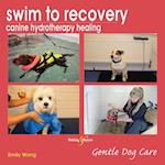 Swim to Recovery: Canine Hydrotherapy Healing (Gentle Dog Care)
