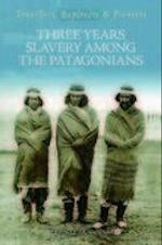 Three Years Slavery Among the Patagonians (Travellers, Explorers & Pioneers)