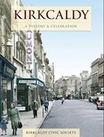 Kirkcaldy - A History And Celebration (History and Celebration)