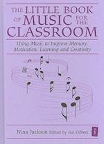 The Little Book of Music for the Classroom (Independent Thinking Series)
