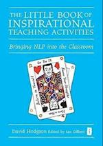 The Little Book of Inspirational Teaching Activities (Independent Thinking Series)