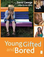 Young Gifted and Bored af David George, Ian Gilbert