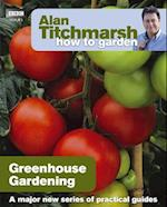 Alan Titchmarsh How to Garden: Greenhouse Gardening (How to Garden, nr. 11)