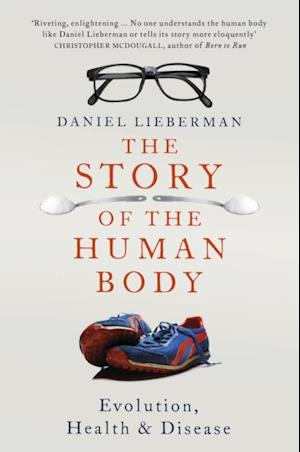 Story of the Human Body af Daniel Lieberman