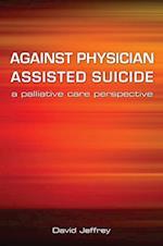 Against Physician Assisted Suicide af David Jeffrey