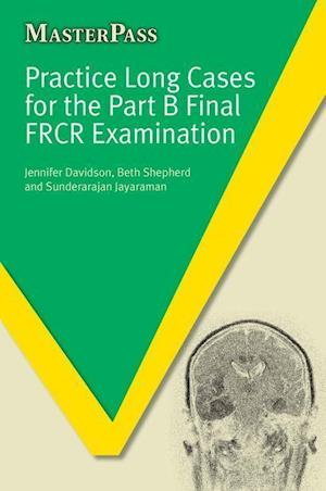 Practice Long Cases for the Part B Final FRCR Examination