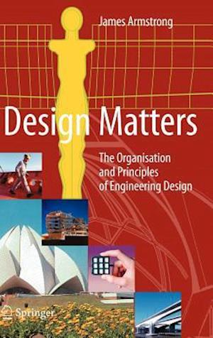 Design Matters : The Organisation and Principles of Engineering Design