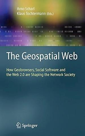 The Geospatial Web : How Geobrowsers, Social Software and the Web 2.0 are Shaping the Network Society