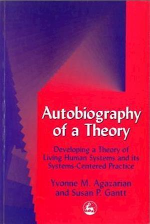 Autobiography of a Theory af Yvonne M Agazarian, Susan Gantt