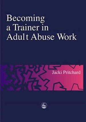 Becoming a Trainer in Adult Abuse Work