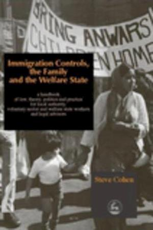 Immigration Controls, the Family and the Welfare State af Steve Cohen