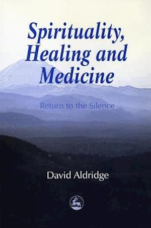 Spirituality, Healing and Medicine af David Aldridge