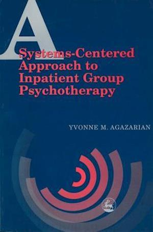 Systems-Centered Approach to Inpatient Group Psychotherapy af Yvonne M Agazarian