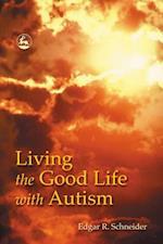 Living the Good Life with Autism af Edgar Schneider