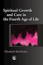 Spiritual Growth and Care in the Fourth Age of Life af Elizabeth Mackinlay