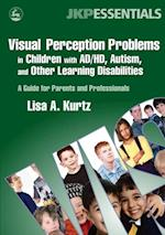 Visual Perception Problems in Children with AD/HD, Autism, and Other Learning Disabilities (Jkp Essentials)