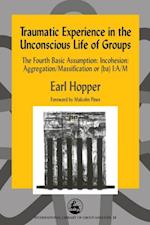 Traumatic Experience in the Unconscious Life of Groups (International Library of Group Analysis)