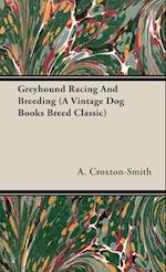 Greyhound Racing And Breeding (A Vintage Dog Books Breed Classic)