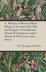 A History of Russian Music - Being an Account of the Rise and Progress of the Russian School of Composers, with a Survey of Their Lives and a Descri