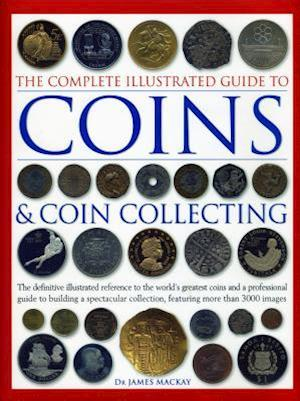 The Complete Illustrated Guide to Coins and Coin Collecting