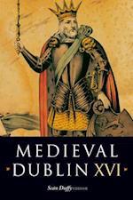 Medieval Dublin XVI (Medieval Dublin, nr. 16)