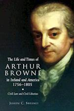 The Life and Times of Arthur Browne in Ireland and America, 1756-1805