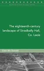 The Eighteenth-Century Landscape of Stradbally Hall, Co. Laois (Maynooth Studies in Local History)
