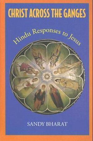 Christ Across the Ganges - Hindu responses to Jesus