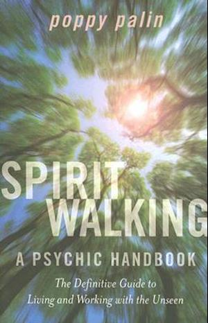 Spiritwalking - The definitive guide to living and working with the unseen