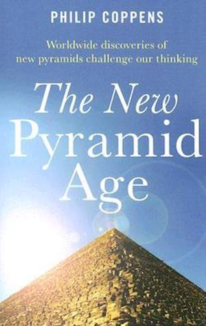 New Pyramid Age, The - Worldwide Discoveries of New Pyramids Challenge Our Thinking