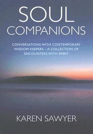 Soul Companions - Conversations with Contemporary Wisdom Keepers - A Collection of Encounters with Spirit