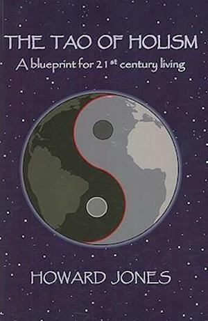 Tao of Holism, The - A Blueprint for 21st Century Living