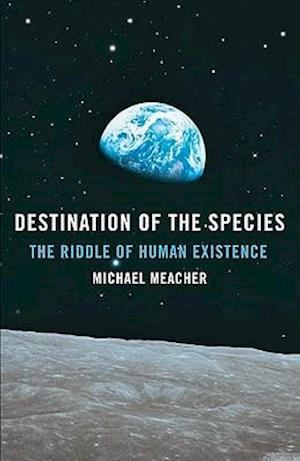 Destination of the Species - The Riddle of Human Existence