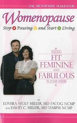 Womenopause: Stop Pausing and Start Living - Feeling Fit, Feminine, and Fabulous in Four Weeks