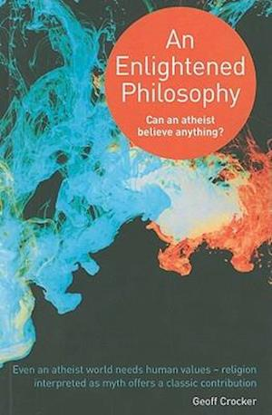 An Enlightened Philosophy - Can an Atheist Believe Anything?