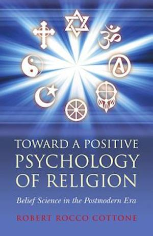 Toward a Positive Psychology of Religion - Belief Science in the Postmodern Era