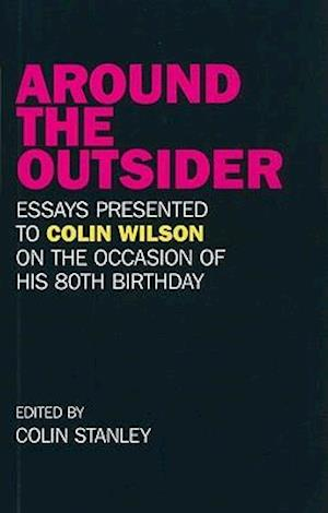 Around the Outsider - Essays presented to Colin Wilson on the occasion of his 80th birthday