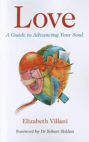 Love, A Guide to Advancing Your Soul