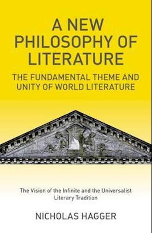 New Philosophy of Literature, A - The Fundamental Theme and Unity of World Literature: the Vision of the Infinite and the Universalist  Literary Tra