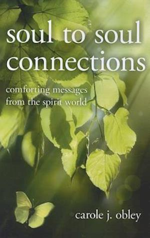 Soul to Soul Connections - Comforting Messages from the Spirit World