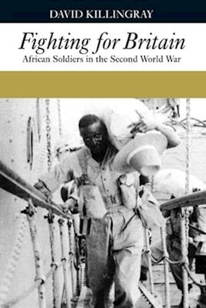 Fighting for Britain - African Soldiers in the Second World War