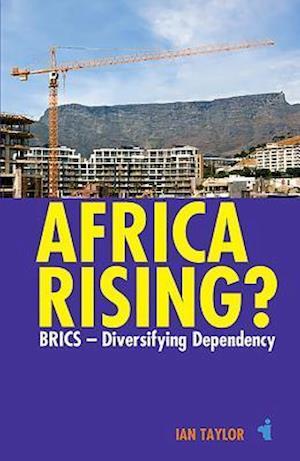 Africa Rising?: Brics - Diversifying Dependency