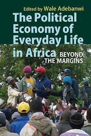 The Political Economy of Everyday Life in Africa - Beyond the Margins