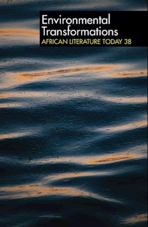 ALT 38 Environmental Transformations - African Literature Today