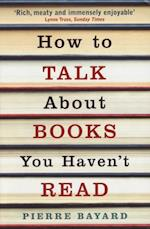How To Talk About Books You Haven't Read af Pierre Bayard