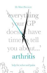 Everything Your GP Doesn't Have Time to Tell You About Arthritis
