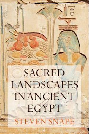 Sacred Landscapes in Ancient Egypt
