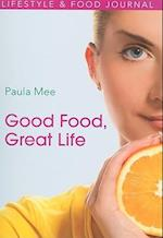 Good Food, Great Life af Paula Mee