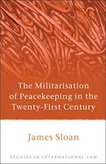 Militarisation of Peacekeeping in the Twenty-First Century af James Sloan